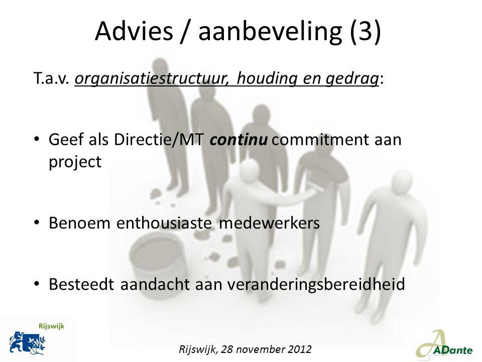T.a.v. organisatiestructuur, houding en gedrag: Geef als Directie/MT continu commitment aan project Benoem enthousiaste medewerkers Besteedt aandacht