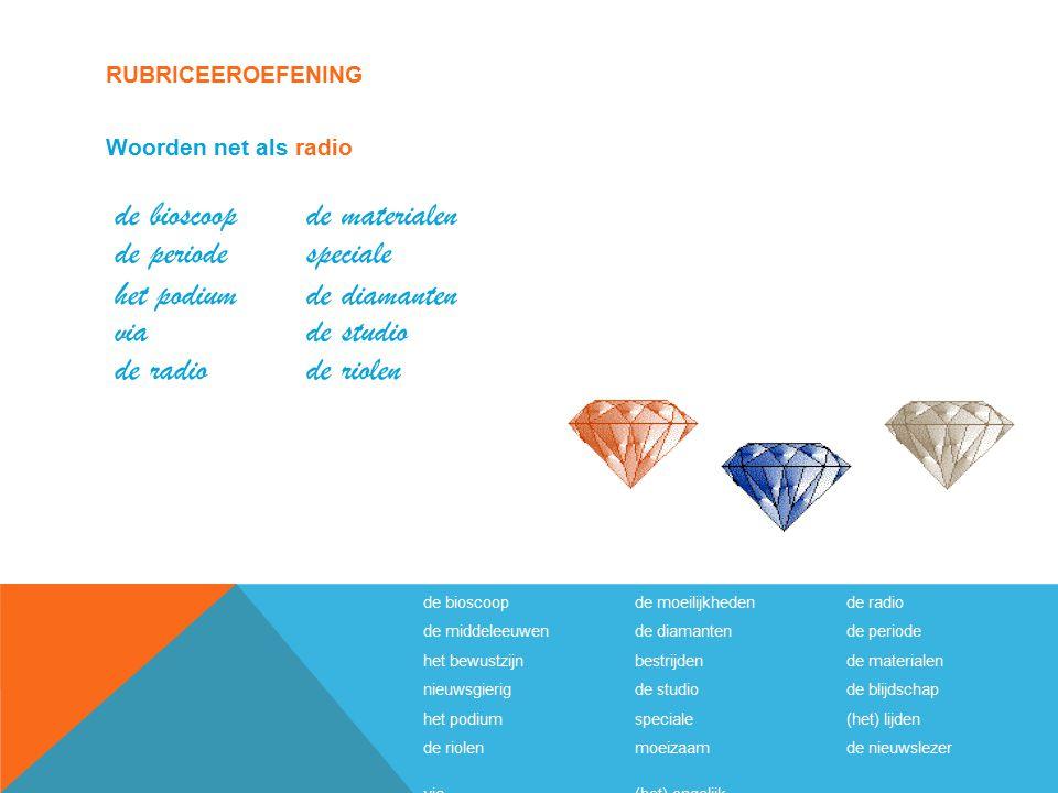 RUBRICEEROEFENING de bioscoopde moeilijkhedende radio de middeleeuwende diamantende periode het bewustzijnbestrijdende materialen nieuwsgierig de stud