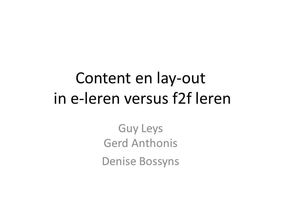 Content en lay-out in e-leren versus f2f leren Guy Leys Gerd Anthonis Denise Bossyns