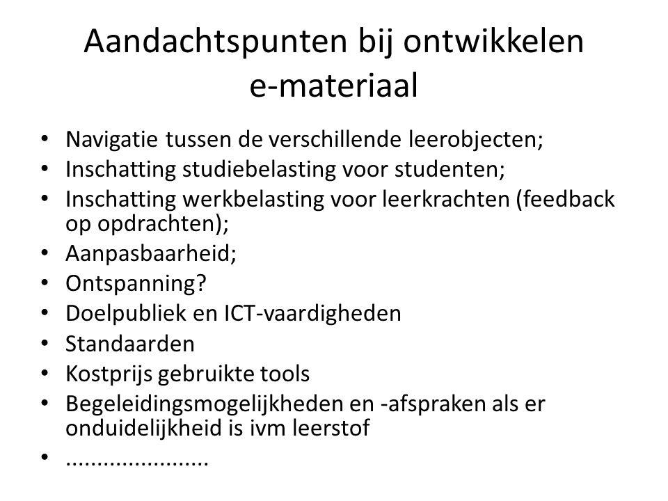 Aandachtspunten bij ontwikkelen e-materiaal Navigatie tussen de verschillende leerobjecten; Inschatting studiebelasting voor studenten; Inschatting werkbelasting voor leerkrachten (feedback op opdrachten); Aanpasbaarheid; Ontspanning.