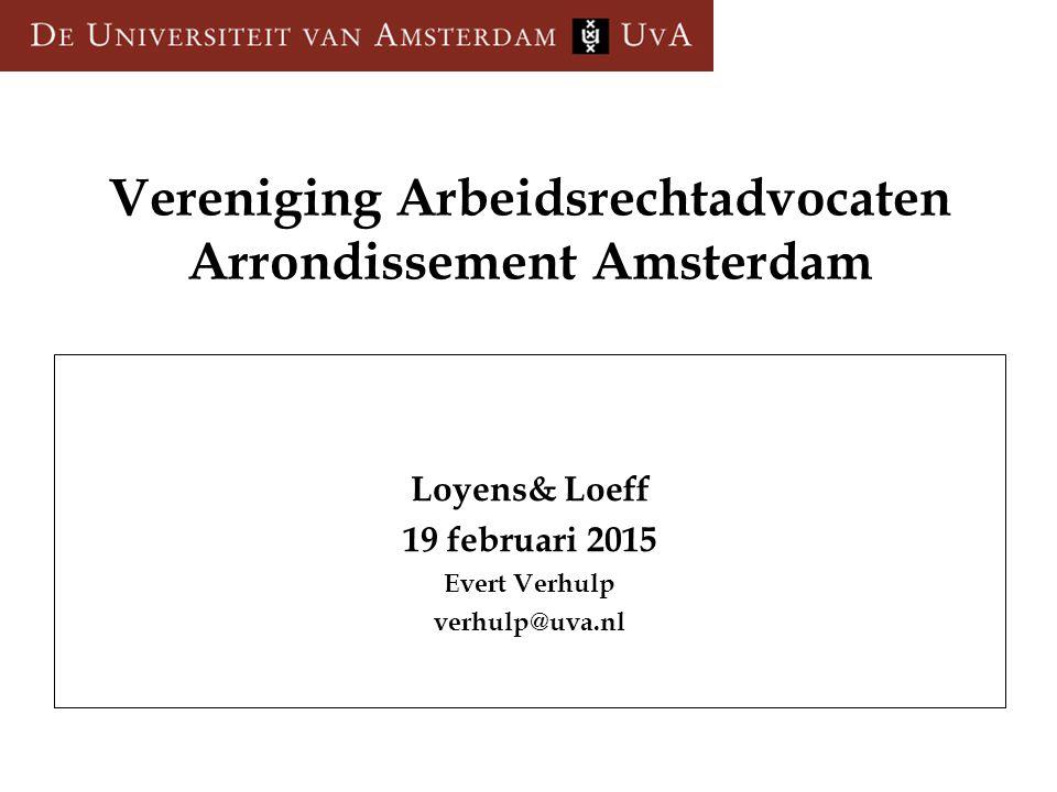 Vereniging Arbeidsrechtadvocaten Arrondissement Amsterdam Loyens& Loeff 19 februari 2015 Evert Verhulp verhulp@uva.nl