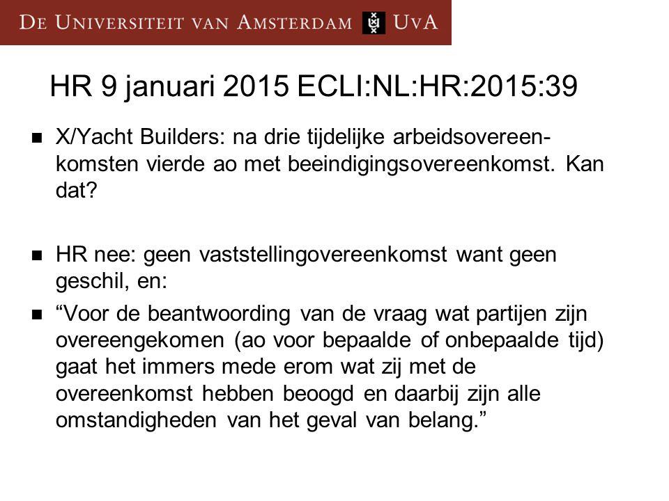 HR 9 januari 2015 ECLI:NL:HR:2015:39 X/Yacht Builders: na drie tijdelijke arbeidsovereen- komsten vierde ao met beeindigingsovereenkomst.