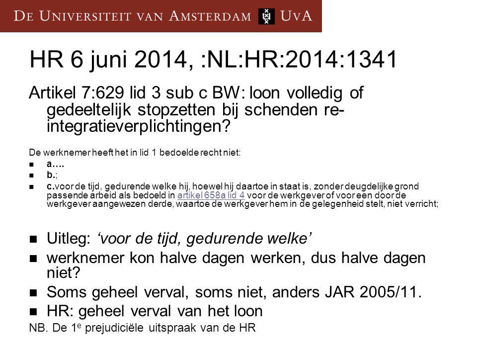HR 6 juni 2014, :NL:HR:2014:1341 Artikel 7:629 lid 3 sub c BW: loon volledig of gedeeltelijk stopzetten bij schenden re- integratieverplichtingen.