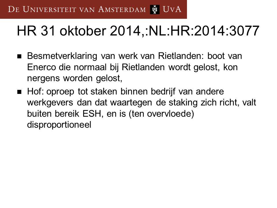 HR 31 oktober 2014,:NL:HR:2014:3077 Besmetverklaring van werk van Rietlanden: boot van Enerco die normaal bij Rietlanden wordt gelost, kon nergens worden gelost, Hof: oproep tot staken binnen bedrijf van andere werkgevers dan dat waartegen de staking zich richt, valt buiten bereik ESH, en is (ten overvloede) disproportioneel