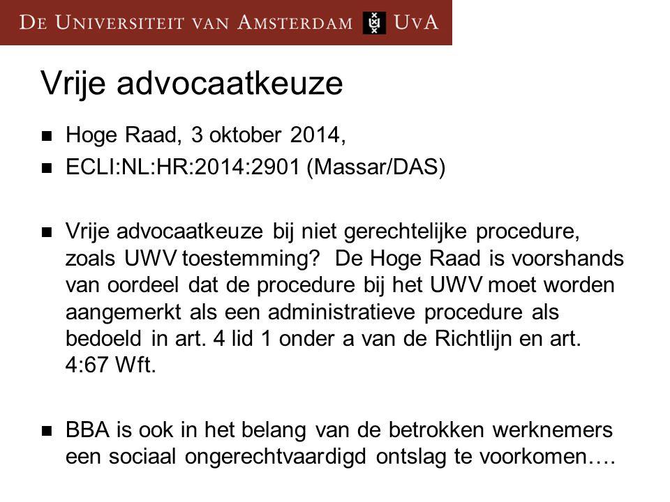 Vrije advocaatkeuze Hoge Raad, 3 oktober 2014, ECLI:NL:HR:2014:2901 (Massar/DAS) Vrije advocaatkeuze bij niet gerechtelijke procedure, zoals UWV toestemming.