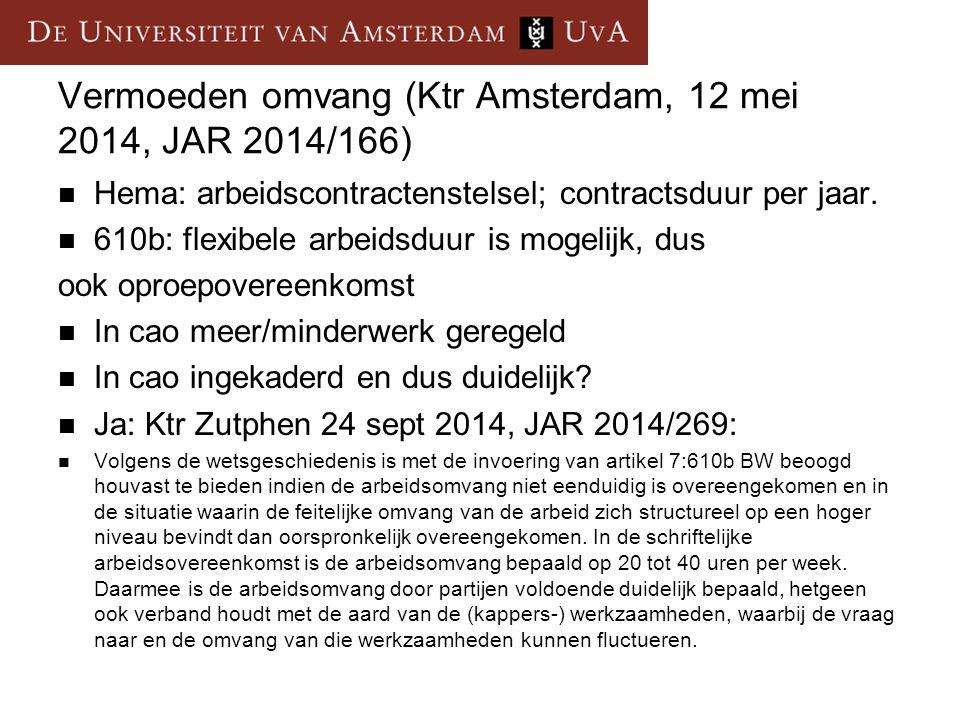 Vermoeden omvang (Ktr Amsterdam, 12 mei 2014, JAR 2014/166) Hema: arbeidscontractenstelsel; contractsduur per jaar.
