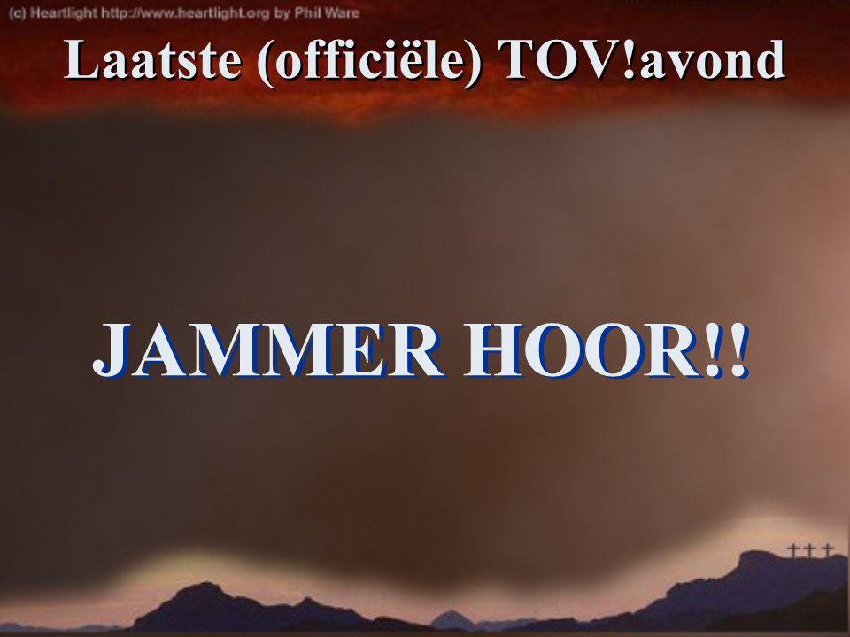 JAMMER HOOR!! Laatste (officiële) TOV!avond