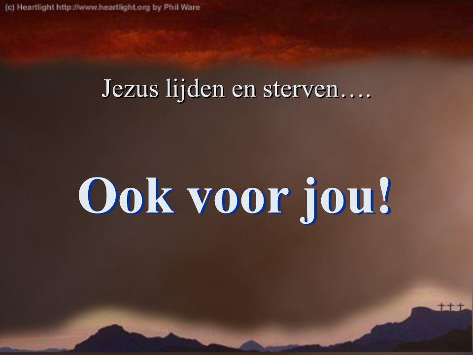 Ook voor jou! Jezus lijden en sterven….