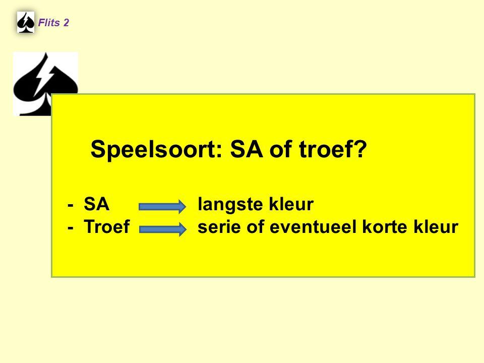 Speelsoort: SA of troef? - SA langste kleur - Troef serie of eventueel korte kleur Flits 2