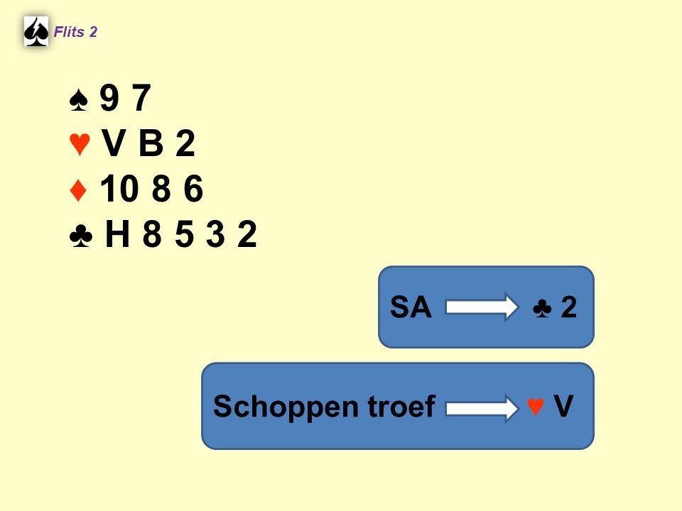 ♠ 9 7 ♥ V B 2 ♦ 10 8 6 ♣ H 8 5 3 2 SA ♣ 2 Schoppen troef ♥ V Flits 2