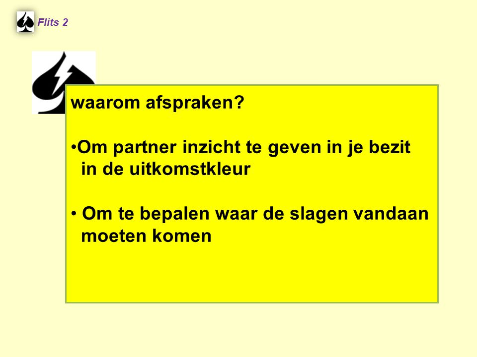 Noord ♠ A B 4 ♥ A 7 6 ♦ A H 8 2 ♣ Flits 1 Zuid ♠ 10 8 7 ♥ 3 ♦ 6 5 2 ♣ B 10 7 Contract 3SA Uitkomst ♥ V ♥ V 4 H3 H V2 Speelplan?