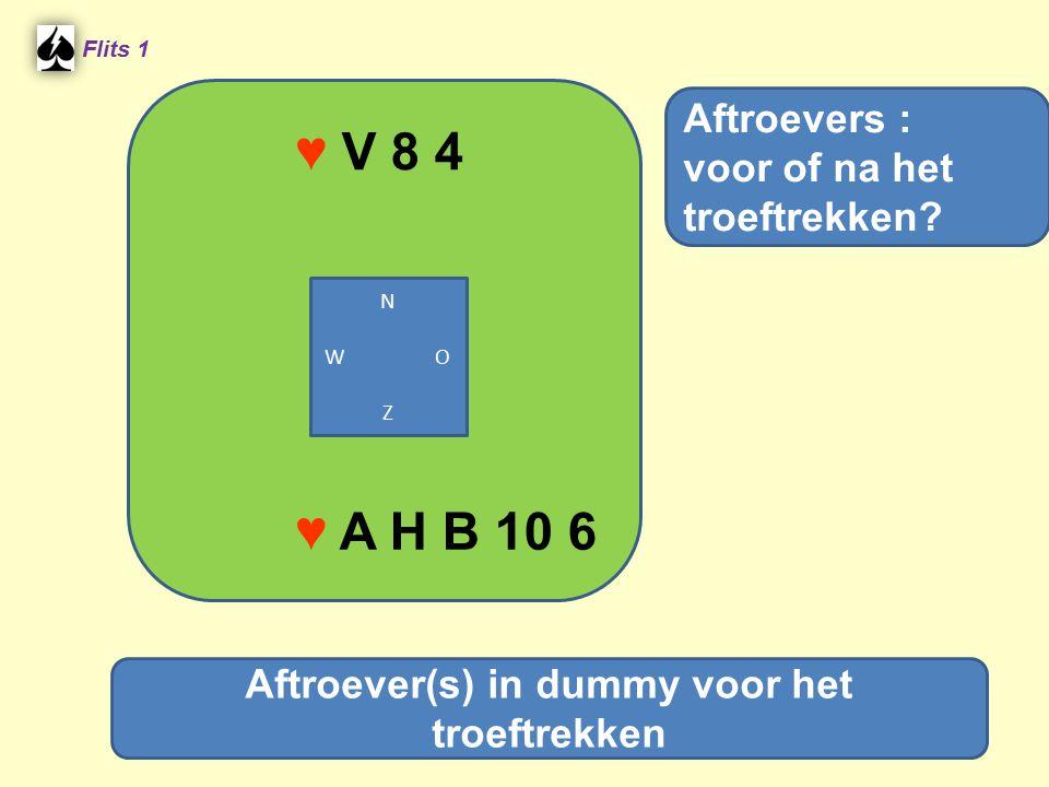 ♥ V 8 4 Flits 1 ♥ A H B 10 6 Aftroevers : voor of na het troeftrekken? Aftroever(s) in dummy voor het troeftrekken N W O Z