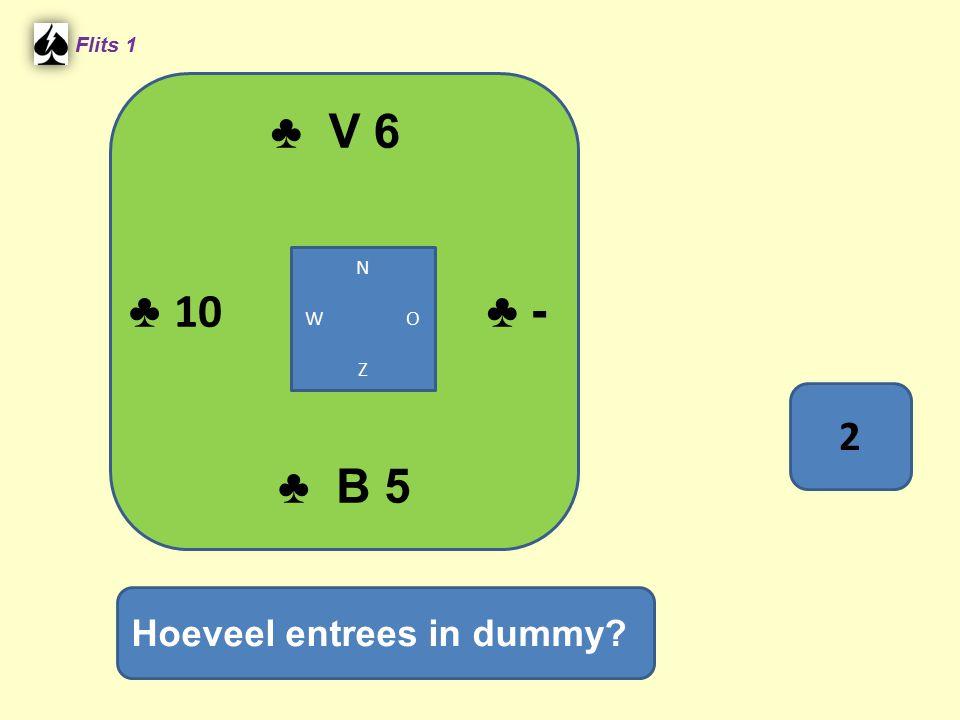 ♣ V 6 Flits 1 ♣ B 5 Hoeveel entrees in dummy? N W O Z 2 ♣ 10 ♣ -