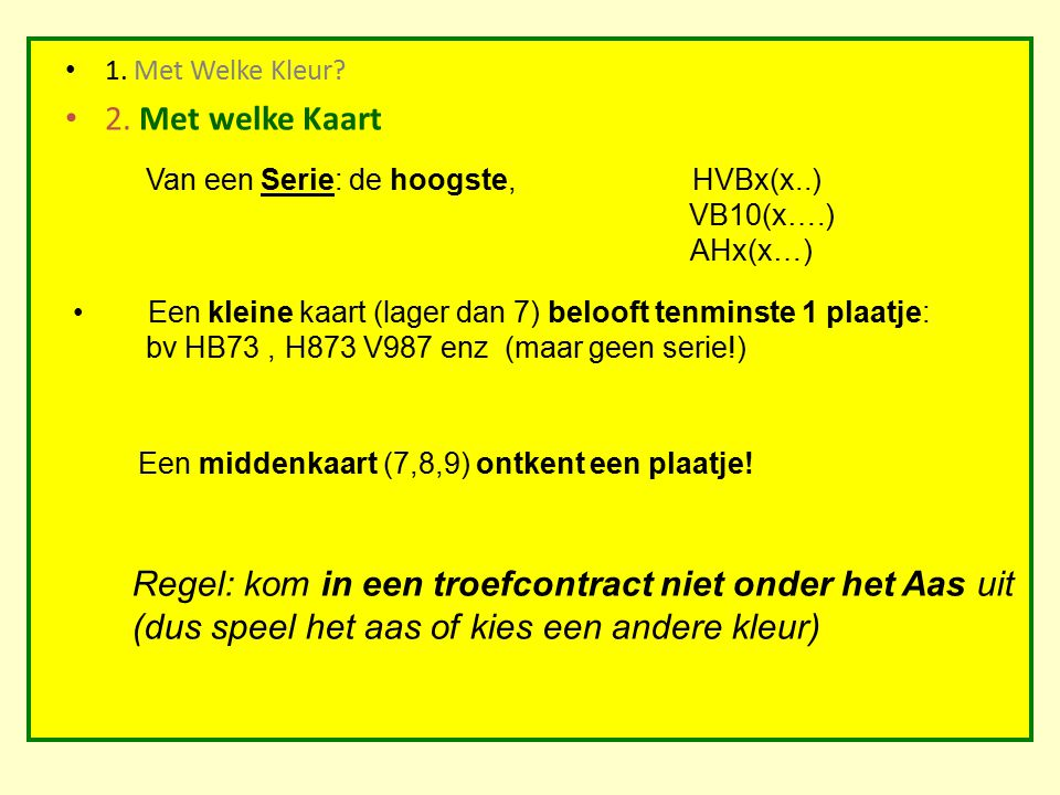1. Met Welke Kleur? 2. Met welke Kaart Van een Serie: de hoogste,HVBx(x..) VB10(x….) AHx(x…) Een kleine kaart (lager dan 7) belooft tenminste 1 plaatj