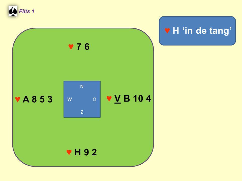 ♥ 7 6 Flits 1 ♥ V B 10 4 ♥ H 9 2 ♥ H 'in de tang' ♥ A 8 5 3 N W O Z