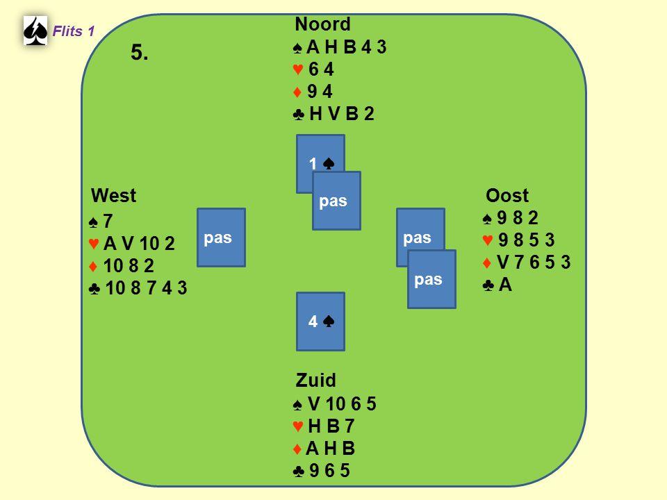 Zuid ♠ V 10 6 5 ♥ H B 7 ♦ A H B ♣ 9 6 5 West ♠ 7 ♥ A V 10 2 ♦ 10 8 2 ♣ 10 8 7 4 3 Noord ♠ A H B 4 3 ♥ 6 4 ♦ 9 4 ♣ H V B 2 Oost ♠ 9 8 2 ♥ 9 8 5 3 ♦ V 7