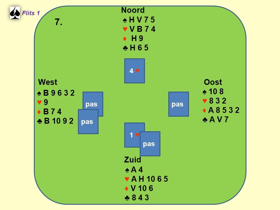 Zuid ♠ A 4 ♥ A H 10 6 5 ♦ V 10 6 ♣ 8 4 3 West ♠ B 9 6 3 2 ♥ 9 ♦ B 7 4 ♣ B 10 9 2 Noord ♠ H V 7 5 ♥ V B 7 4 ♦ H 9 ♣ H 6 5 Oost ♠ 10 8 ♥ 8 3 2 ♦ A 8 5 3