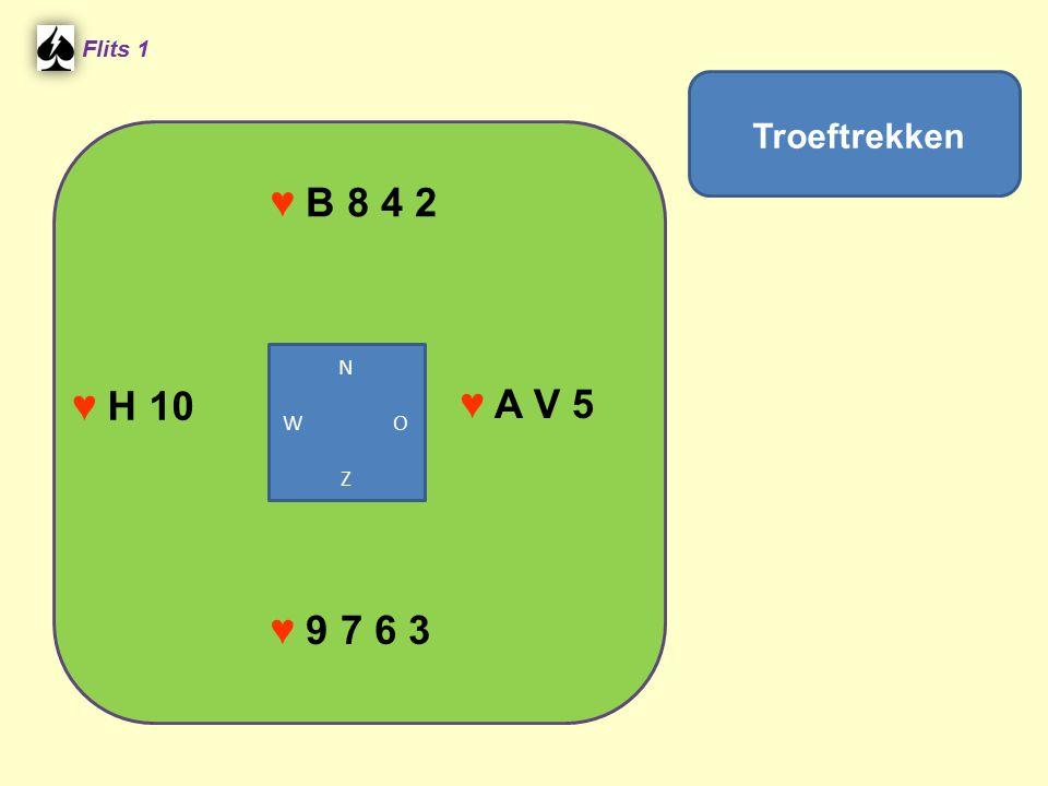 ♥ B 8 4 2 Flits 1 ♥ A V 5 ♥ 9 7 6 3 Troeftrekken ♥ H 10 N W O Z