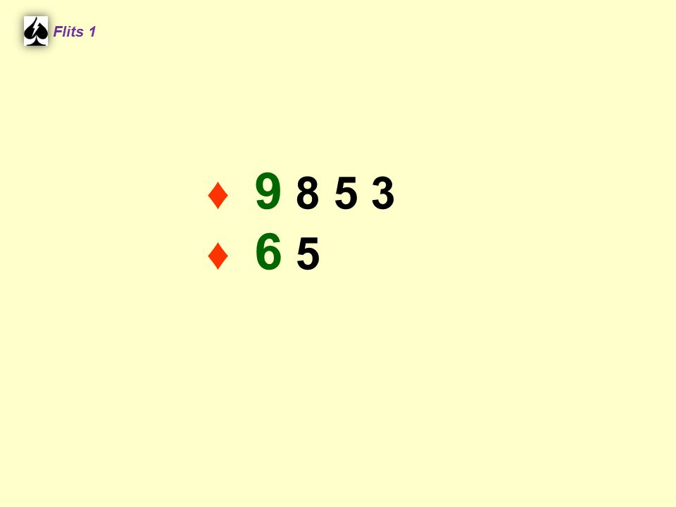 ♠ V 8 5 ♦ 6 Flits 1 ♠ A H B 7 6 ♦ A 9 4 ♠ V 8 5 ♦ A 9 4 ♠ A H B 7 6 ♦ 6 1.