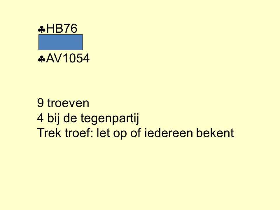  HB76  AV1054 9 troeven 4 bij de tegenpartij Trek troef: let op of iedereen bekent