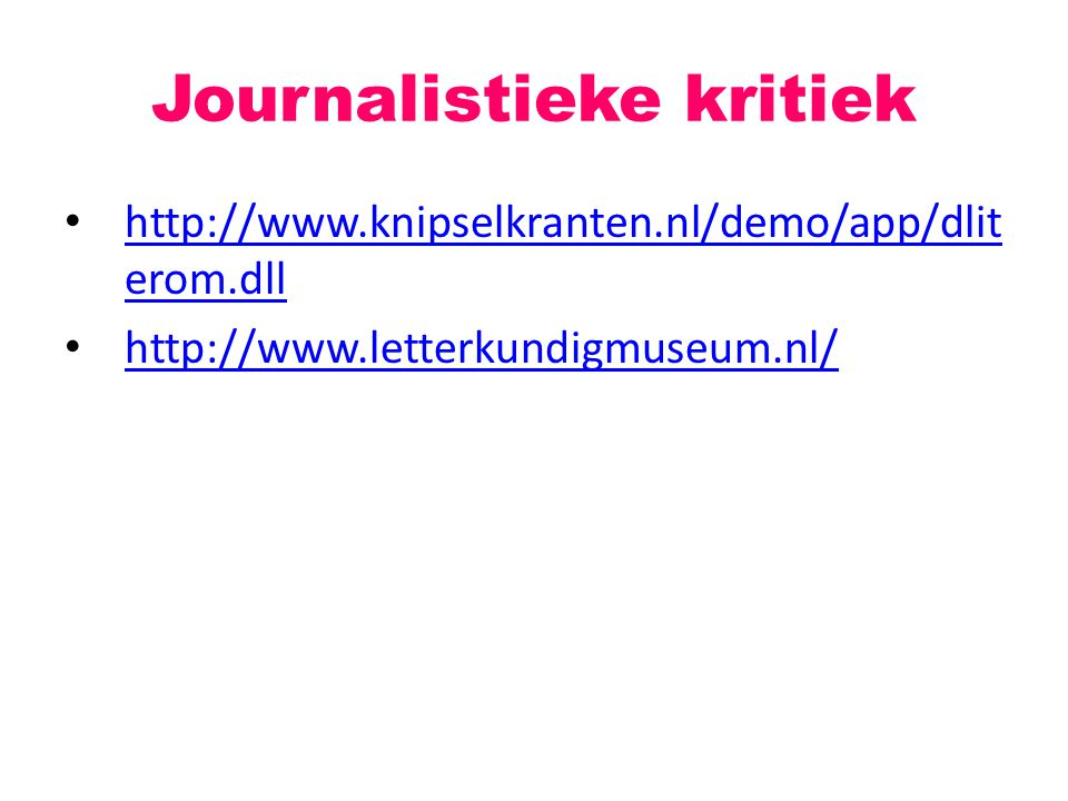 Journalistieke kritiek http://www.knipselkranten.nl/demo/app/dlit erom.dll http://www.knipselkranten.nl/demo/app/dlit erom.dll http://www.letterkundig