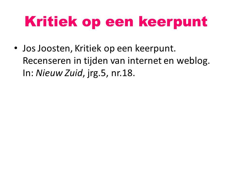 Kritiek op een keerpunt Jos Joosten, Kritiek op een keerpunt. Recenseren in tijden van internet en weblog. In: Nieuw Zuid, jrg.5, nr.18.