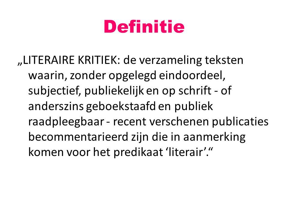 "Definitie ""LITERAIRE KRITIEK: de verzameling teksten waarin, zonder opgelegd eindoordeel, subjectief, publiekelijk en op schrift - of anderszins geboe"