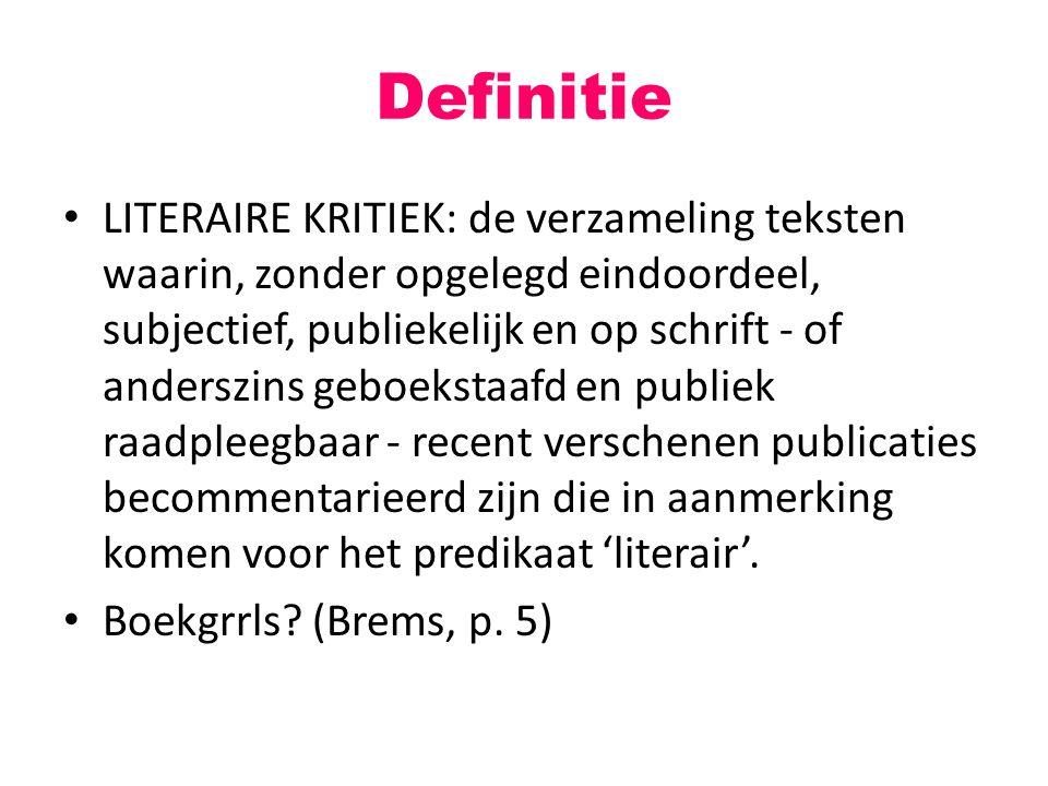 Definitie LITERAIRE KRITIEK: de verzameling teksten waarin, zonder opgelegd eindoordeel, subjectief, publiekelijk en op schrift - of anderszins geboek