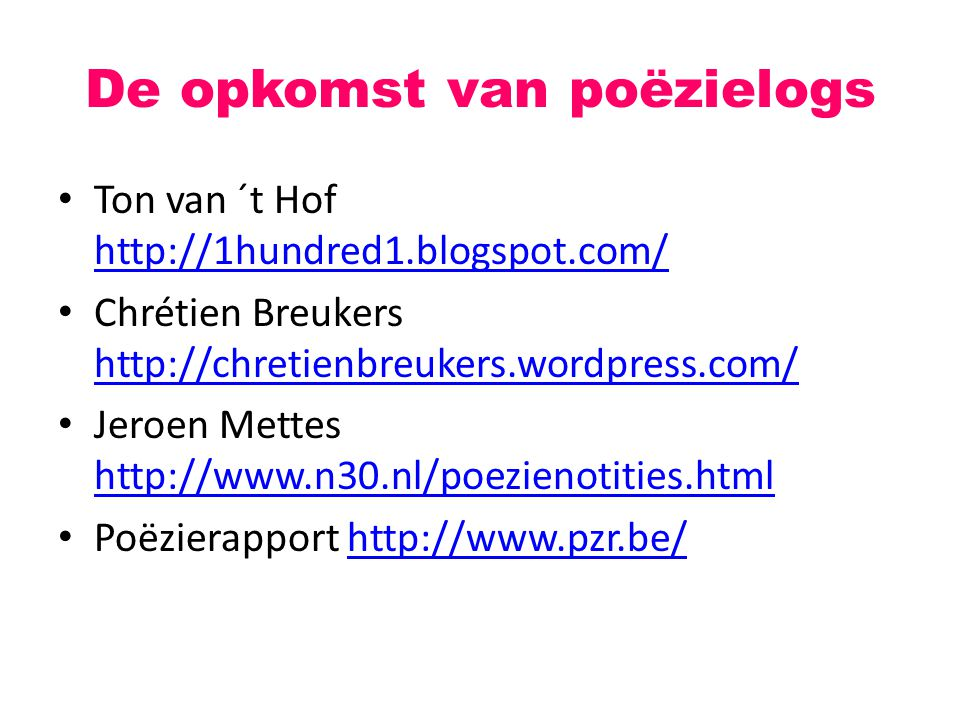 De opkomst van poëzielogs Ton van ´t Hof http://1hundred1.blogspot.com/ http://1hundred1.blogspot.com/ Chrétien Breukers http://chretienbreukers.wordp