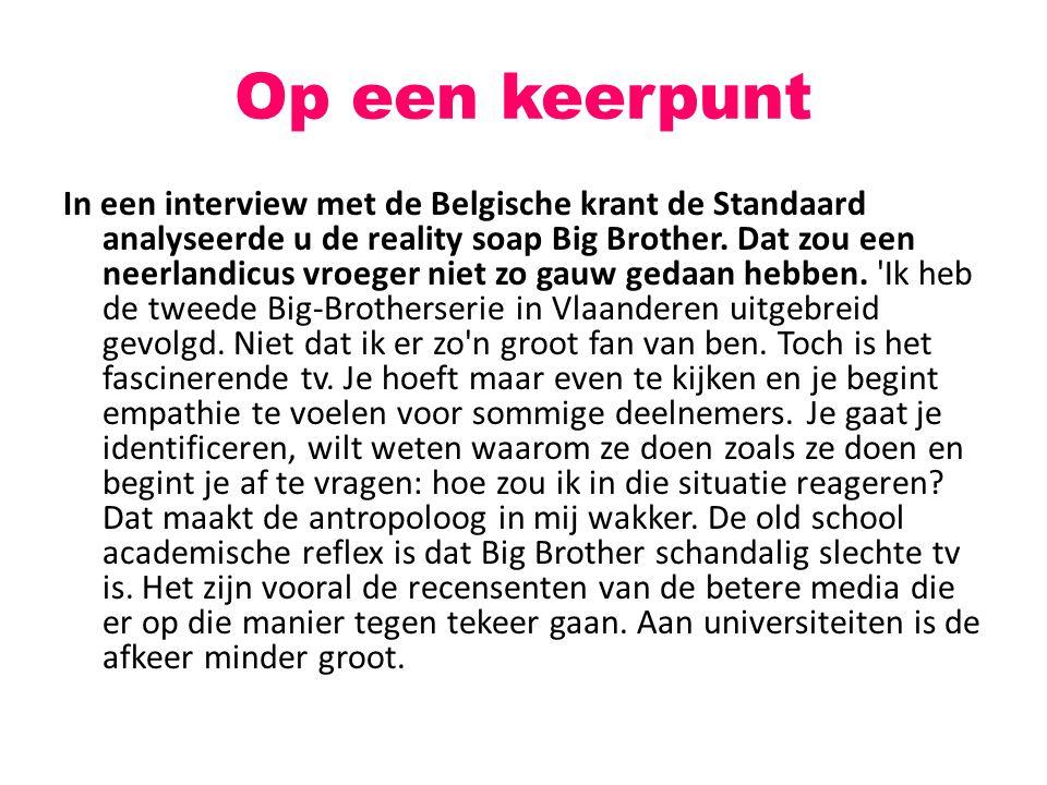 Op een keerpunt In een interview met de Belgische krant de Standaard analyseerde u de reality soap Big Brother. Dat zou een neerlandicus vroeger niet