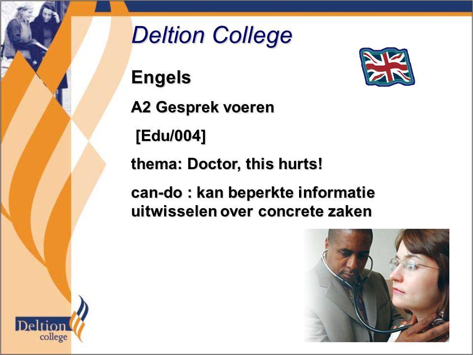 Deltion College Engels A2 Gesprek voeren [Edu/004] [Edu/004] thema: Doctor, this hurts! can-do : kan beperkte informatie uitwisselen over concrete zak