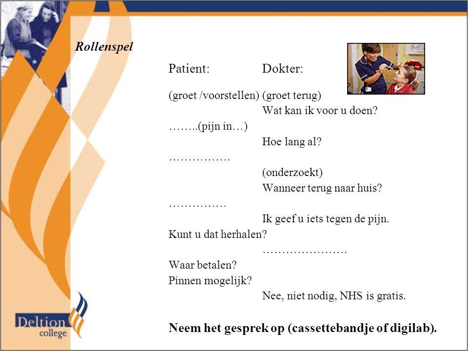 Rollenspel Patient:Dokter: (groet /voorstellen)(groet terug) Wat kan ik voor u doen? ……..(pijn in…) Hoe lang al? ……………. (onderzoekt) Wanneer terug naa