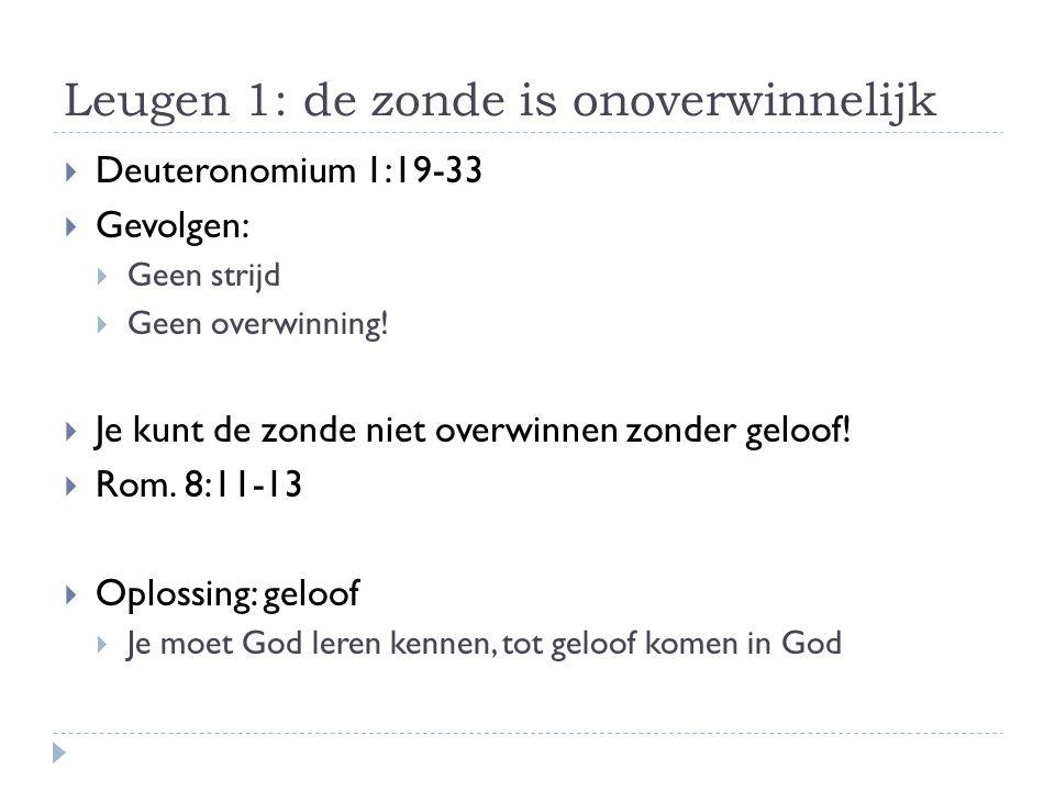 Leugen 2: ik kan de zonde overwinnen  Deuteronomium 1:41-46  Gevolgen:  Strijd op eigen kracht  Je raakt alleen maar verder van huis.