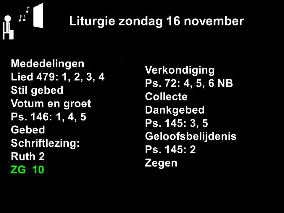 Liturgie zondag 16 november Mededelingen Lied 479: 1, 2, 3, 4 Stil gebed Votum en groet Ps.