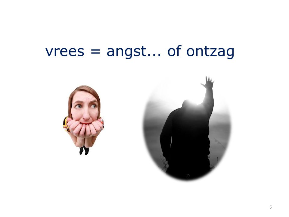 vrees = angst... of ontzag 6