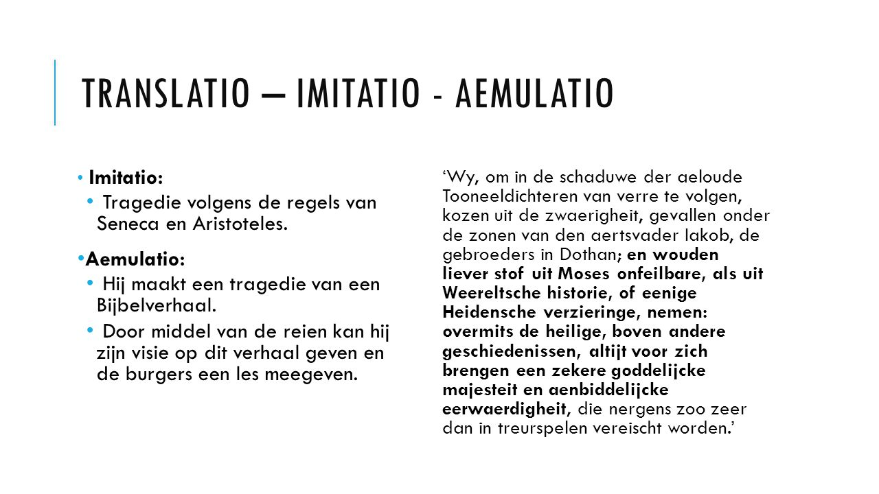 TRANSLATIO – IMITATIO - AEMULATIO Imitatio: Tragedie volgens de regels van Seneca en Aristoteles. Aemulatio: Hij maakt een tragedie van een Bijbelverh