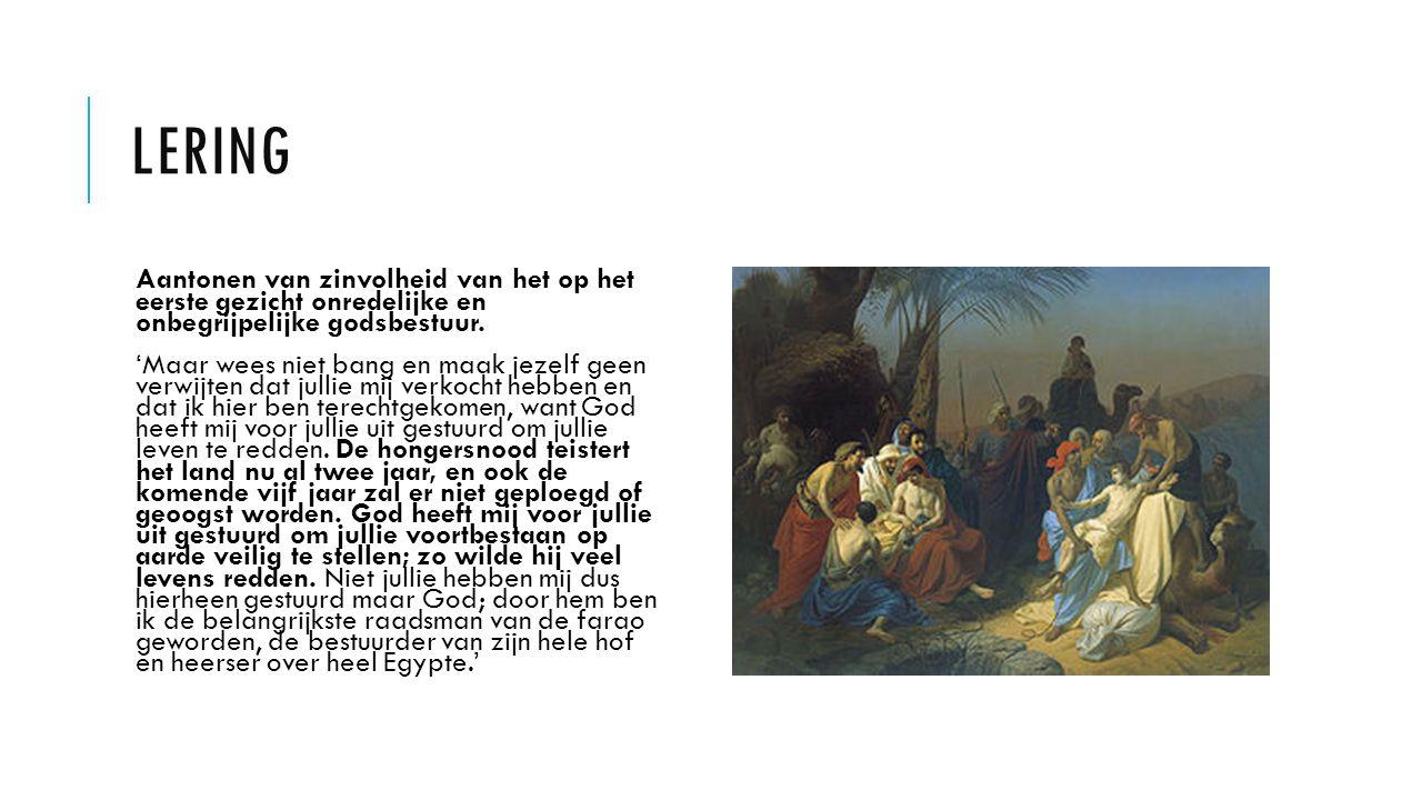 LERING Aantonen van zinvolheid van het op het eerste gezicht onredelijke en onbegrijpelijke godsbestuur. 'Maar wees niet bang en maak jezelf geen verw