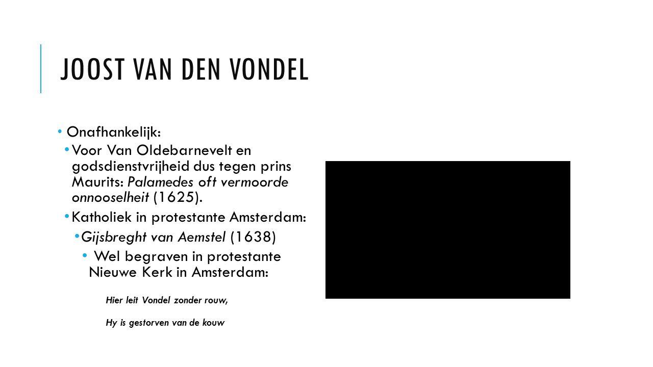 JOOST VAN DEN VONDEL Onafhankelijk: Voor Van Oldebarnevelt en godsdienstvrijheid dus tegen prins Maurits: Palamedes oft vermoorde onnooselheit (1625).