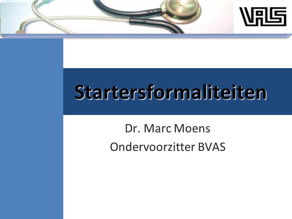Startersformaliteiten Dr. Marc Moens Ondervoorzitter BVAS