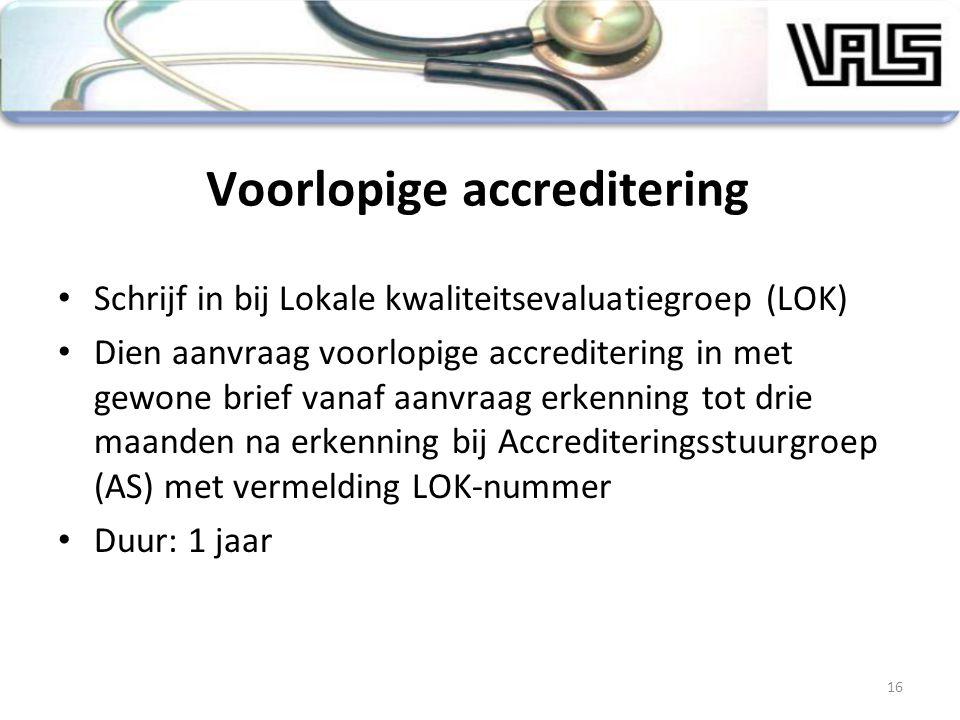 Voorlopige accreditering Schrijf in bij Lokale kwaliteitsevaluatiegroep (LOK) Dien aanvraag voorlopige accreditering in met gewone brief vanaf aanvraa