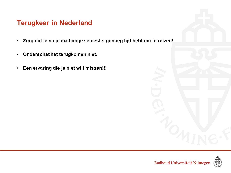 Terugkeer in Nederland Zorg dat je na je exchange semester genoeg tijd hebt om te reizen! Onderschat het terugkomen niet. Een ervaring die je niet wil