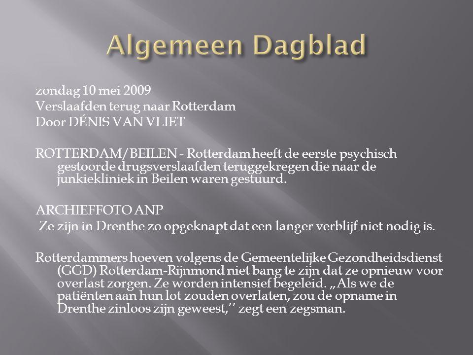 zondag 10 mei 2009 Verslaafden terug naar Rotterdam Door DÉNIS VAN VLIET ROTTERDAM/BEILEN - Rotterdam heeft de eerste psychisch gestoorde drugsverslaafden teruggekregen die naar de junkiekliniek in Beilen waren gestuurd.