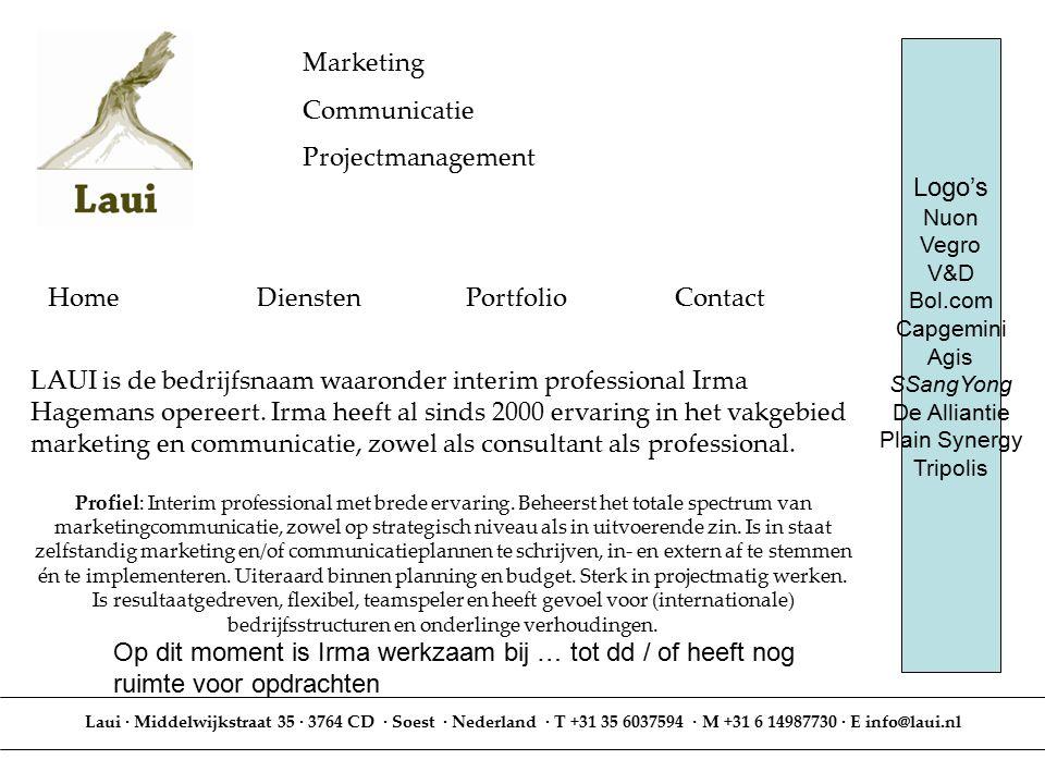 Marketing Communicatie Projectmanagement Laui · Middelwijkstraat 35 · 3764 CD · Soest · Nederland · T +31 35 6037594 · M +31 6 14987730 · E info@laui.nl Home Diensten Portfolio Contact Logo's Nuon Vegro V&D Bol.com Capgemini Agis SSangYong De Alliantie Plain Synergy Tripolis LAUI is de bedrijfsnaam waaronder interim professional Irma Hagemans opereert.