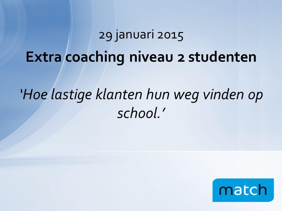 Extra coaching niveau 2 studenten 'Hoe lastige klanten hun weg vinden op school.' 29 januari 2015