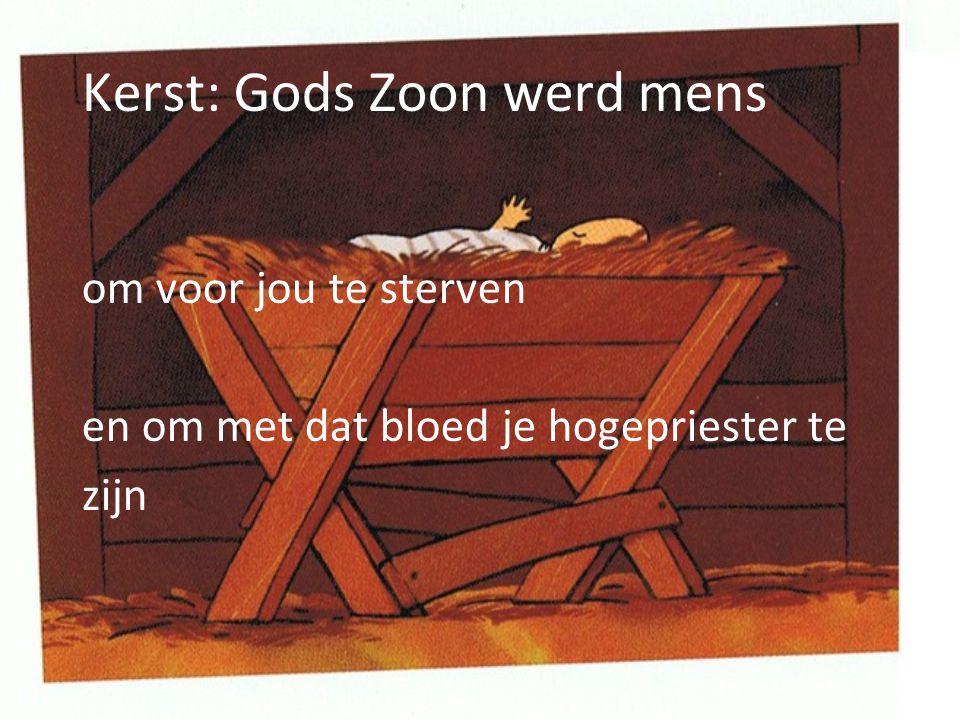 Kerst: Gods Zoon werd mens om voor jou te sterven en om met dat bloed je hogepriester te zijn