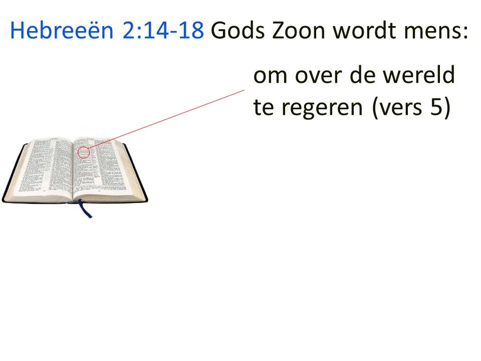 Hebreeën 2:14-18 om over de wereld te regeren (vers 5) Gods Zoon wordt mens: