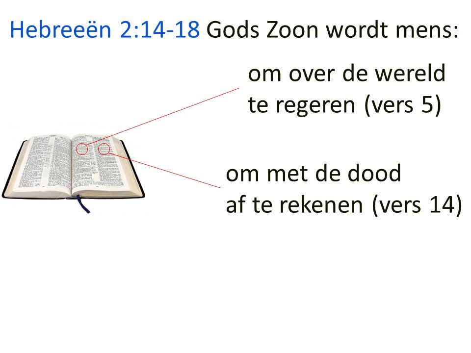 Hebreeën 2:14-18 om over de wereld te regeren (vers 5) om met de dood af te rekenen (vers 14) Gods Zoon wordt mens: