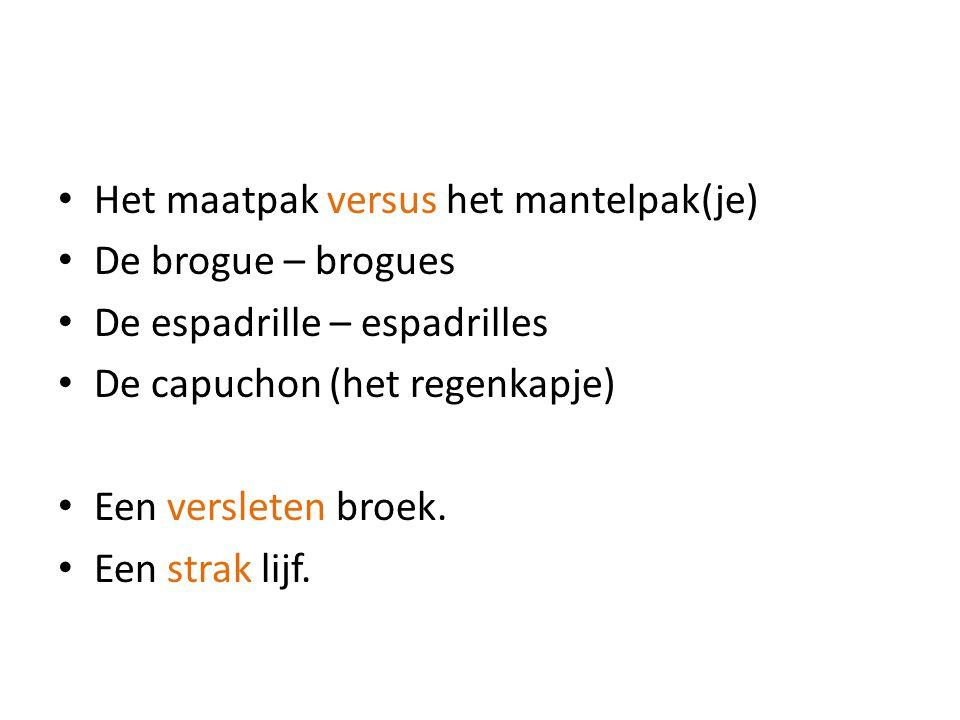 Het maatpak versus het mantelpak(je) De brogue – brogues De espadrille – espadrilles De capuchon (het regenkapje) Een versleten broek.