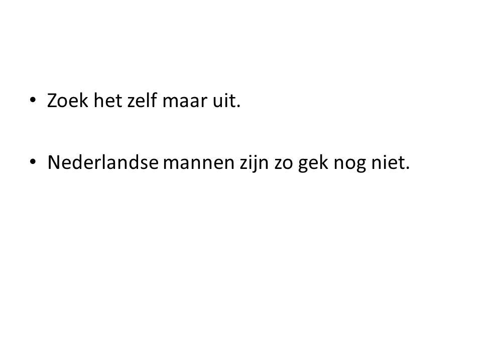 Zoek het zelf maar uit. Nederlandse mannen zijn zo gek nog niet.
