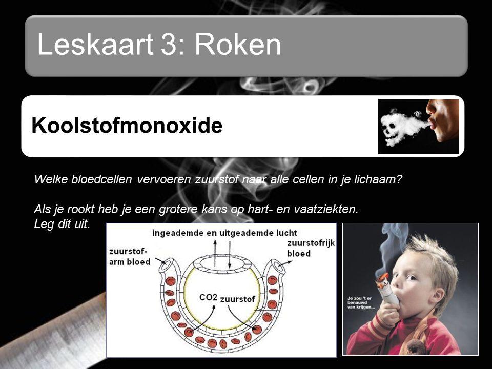 Leskaart 3: Roken Koolstofmonoxide Welke bloedcellen vervoeren zuurstof naar alle cellen in je lichaam.